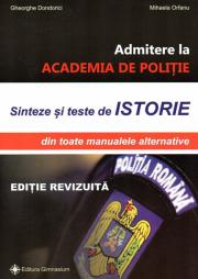Sinteze si teste istorie pentru admitere la Academia de Politie. Editie revizuita 2018 (Gheorghe Dondorici)