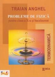 Probleme de fizica pentru clasa a X-a si bacalaureat. Termodinamica - Traian Anghel