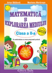 MATEMATICA SI EXPLORAREA MEDIULUI - CLASA A II-A - Artur Balauca, Mariana Morarasu