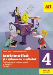 Matematica si explorarea mediului. Fise integrate de evaluare curenta si sumativa. Clasa IV. Partea I