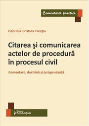 Citarea si comunicarea actelor de procedura in procesul civil - Gabriela Cristina Frentiu
