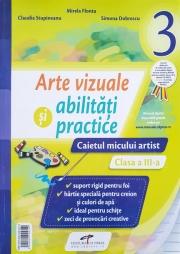 Arte vizuale si abilitati practice, caietul micului artist pentru clasa a III-a