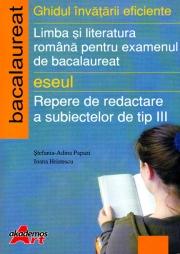 Bacalaureat Limba si Literatura Romana - repere de redactare a subiectelor de tip III. Ghidul invatarii eficiente