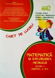Matematica si explorarea mediului - Caiet de lucru - clasa I - partea a II-a