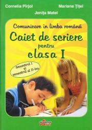 Comunicare in limba romana. Caiet de scriere pentru clasa I, semestul I si II