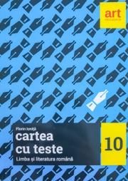 Cartea cu teste - Limba si literatura romana pentru clasa a X-a