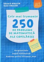 Cele mai frumoase 250 de probleme de matematica ale copilariei. Perspicacitate. Logica matematica. Probleme pentru exclamat