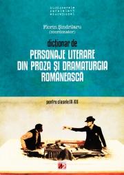 Dictionar de personaje literare din proza si dramaturgia romaneasca pentru clasele IX- XII