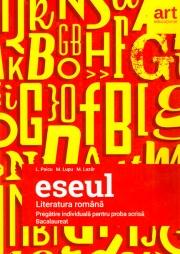 Bacalaureat. ESEUL. LITERATURA ROMÂNĂ. Pregătire individuală pentru proba scrisă