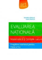 Evaluarea nationala. Matematica si stiintele naturii. Pregatire intensiva in clasa a V-a.