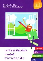 (Metoda ȘTIU-DESCOPĂR-APLIC): LIMBA ȘI LITERATURA ROMÂNĂ. Clasa a VI-a. Semestrul I+II