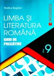 Limba si literatura romana. Ghid de pregatire, pentru clasa a IX-a