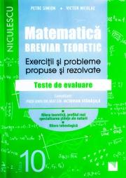 Matematica. Breviar teoretic cu exercitii si probleme propuse si rezolvate. Filiera teoretica, profil real, specialitatea stiintele naturii. Filiera Tehnologica. Teste de evaluare. Clasa a X-a