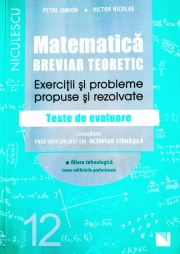Matematica. Breviar teoretic. Exercitii si probleme propuse si rezolvate. Teste de evaluare. Filiera tehnologica, toate calificarile profesionale. Clasa a XII-a