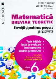 Matematica clasa a VI-a. Breviar teoretic cu exercitii si probleme propuse si rezolvate. Teste initiale. Teste de evaluare. Teste sumative. Modele de teste.