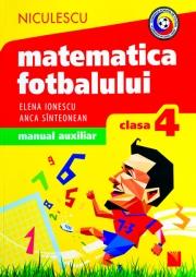Matematica fotbalului - Manual auxiliar clasa a IV-a, probleme si exercitii din lumea fotbalului pentru baieti si fete