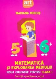 Matematica si explorarea mediului - Noua culegere pentru clasa I (exercitii, probleme, jocuri )