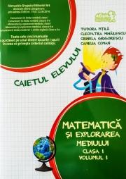 Matematica si explorarea mediului. Caiet pentru clasa I - Volumul I