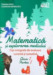 Matematica si explorarea mediului. Fise integrate de evaluare curenta si sumativa. Clasa I. Partea I