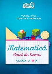 Matematica. Caiet de lucru, clasa a III-a