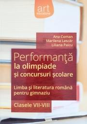 Performanta la olimpiade si concursuri scolare- limba si literatura romana pentru gimnaziu, clasele VII-VIII