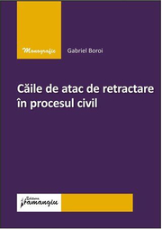 Caile de atac de retractare in procesul civil - Gabriel Boroi