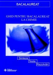 Ghid pentru bacalaureat la Chimie - Sinteze, teste, rezolvari