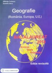Bacalaureat 2018 - Geografie. Sinteze. Teste. Rezolvari - Romania, Europa, Uniunea Europeana (Editie, revizuita).