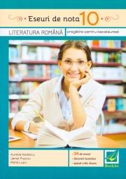 Eseuri de nota 10. Literatura romana. Pregatire pentru Bacalaureat.