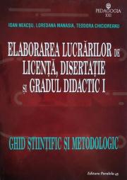 Elaborarea lucrarilor de licenta, disertatie si gradul didactic I - Ghid stiintific si metodologic
