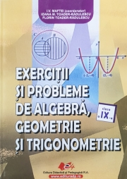 Exercitii si probleme (algebra, geometrie si trigonometrie) - clasa a IX-a.