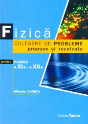 Fizica, Culegere de probleme propuse si rezolvate pentru clasele a XI-a, a XII-a