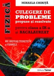 Fizica, culegere de probleme propuse si rezolvate pentru clasa a IX-a si BACALAUREAT+ Mic breviar teoretic si formule