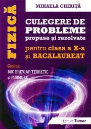 Fizica, Culegere de probleme propuse si rezolvate pentru clasa a X-a si BACALAUREAT + Mic breviar teoretic si formule