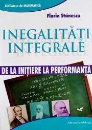 Inegalitati integrale. De la initiere la performanta.