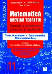 Matematica. Breviar teoretic. Exercitii si probleme propuse si rezolvate. Teste de evaluare. Teste sumative. Modele pentru teze. Filiera teoretica, profilul real, specializarea stiinte ale naturii. Clasa a XI-a