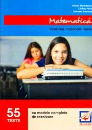 Matematica, evaluare nationala - 55 de teste cu modele complete de rezolvare - Felicia Sandulescu