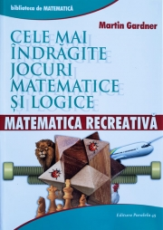 Matematica recreativa. Cele mai indragite jocuri matematice si logice