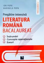 Pregatire intensiva - Literatura Romana Bacalaureat. Indrumari. Concepte operationale. Eseuri