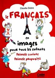 Le Francais en images pour tous les enfants: primele cuvinte si  primele propozitii in franceza