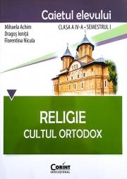 Religie. Cultul Ortodox - Caietul elevului clasa a IV-a, semestrul I