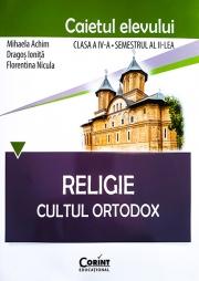 Religie. Cultul Ortodox - Caietul elevului clasa a IV-a, semestrul al II-lea