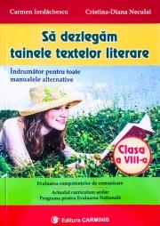 Sa dezlegam tainele textelor literare. Indrumator pentru toate manualele alternative (clasa a VIII-a)