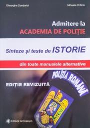 Sinteze si teste de ISTORIE, din toate manualele alternative pentru Admitere la ACADEMIA DE POLITIE 2016.