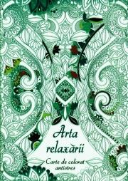 Arta relaxarii. Carte de colorat antistres