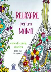 Relaxare pentru MAMA. Carte de colorat antistres cu 28 de file detasabile