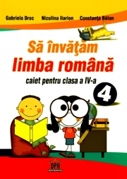 Sa Invatam Limba Romana - caiet pentru clasa a IV-a (Gabriela Droc)