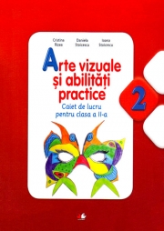 Arte vizuale si abilitati practice (Caiet de lucru. Clasa a II-a)