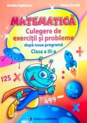 MATEMATICA. Culegere de exercitii si probleme - Clasa a III-a (dupa noua programa).