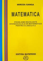Matematica, Culegere de probleme rezolvate din Manualul pentru clasa X-a .